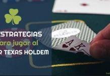 7 estrategias para jugar al poker textas holdem