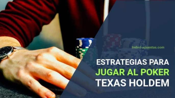 Estrategias para jugar al poker texas holdem