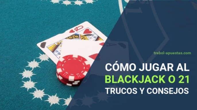 Cómo jugar Blackjack o 21 trucos y consejos
