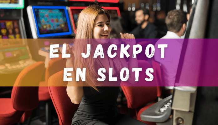 jackpot en tragaperras o slots