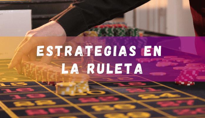 Estrategias para jugar en la ruleta de casinos